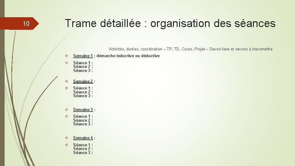 10 Trame détaillée : organisation des séances Activités, durées, coordination – TP, TD, Cours,