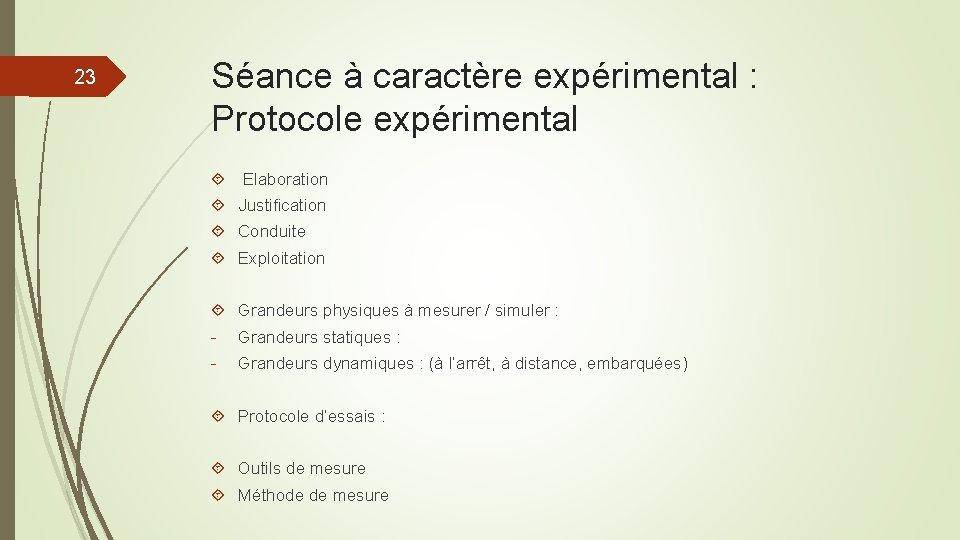 23 Séance à caractère expérimental : Protocole expérimental Elaboration Justification Conduite Exploitation Grandeurs physiques