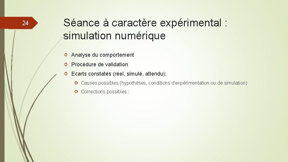 24 Séance à caractère expérimental : simulation numérique Analyse du comportement Procédure de validation