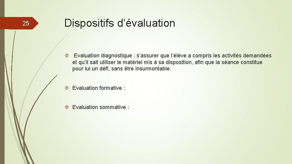 25 Dispositifs d'évaluation Evaluation diagnostique : s'assurer que l'élève a compris les activités demandées