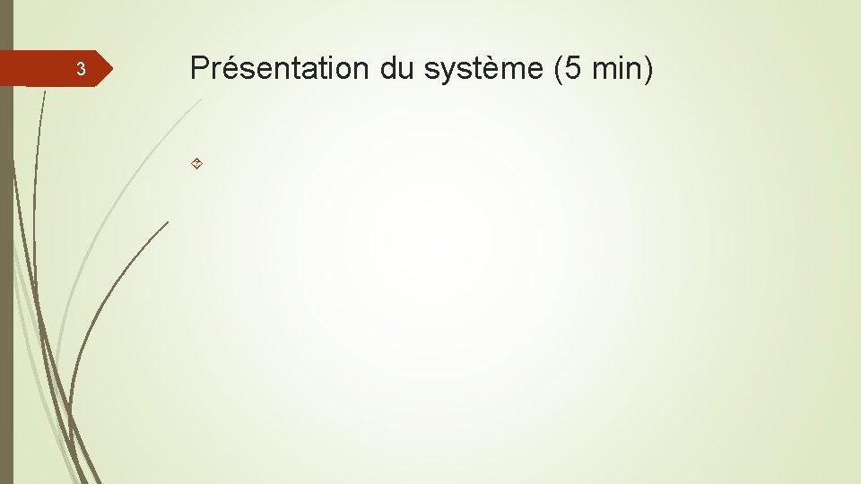 3 Présentation du système (5 min)