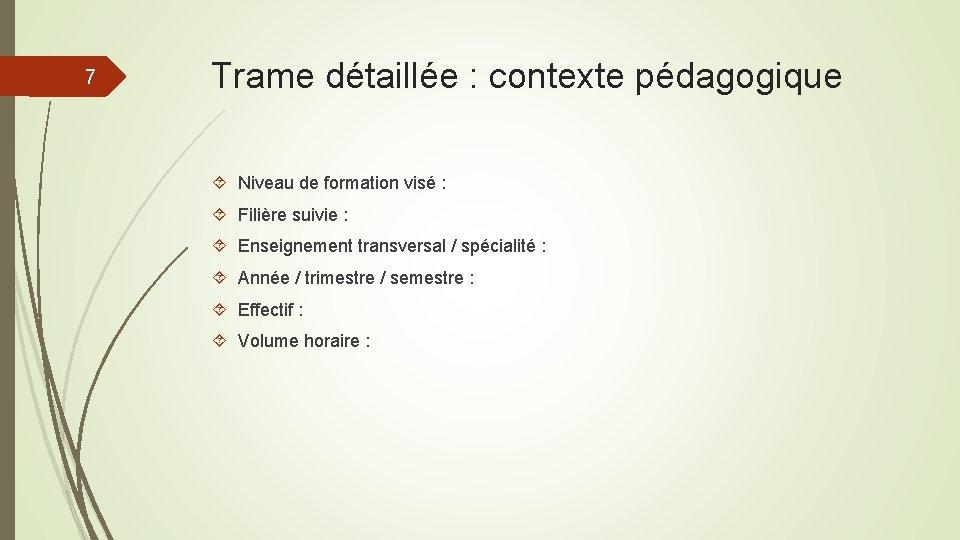 7 Trame détaillée : contexte pédagogique Niveau de formation visé : Filière suivie :