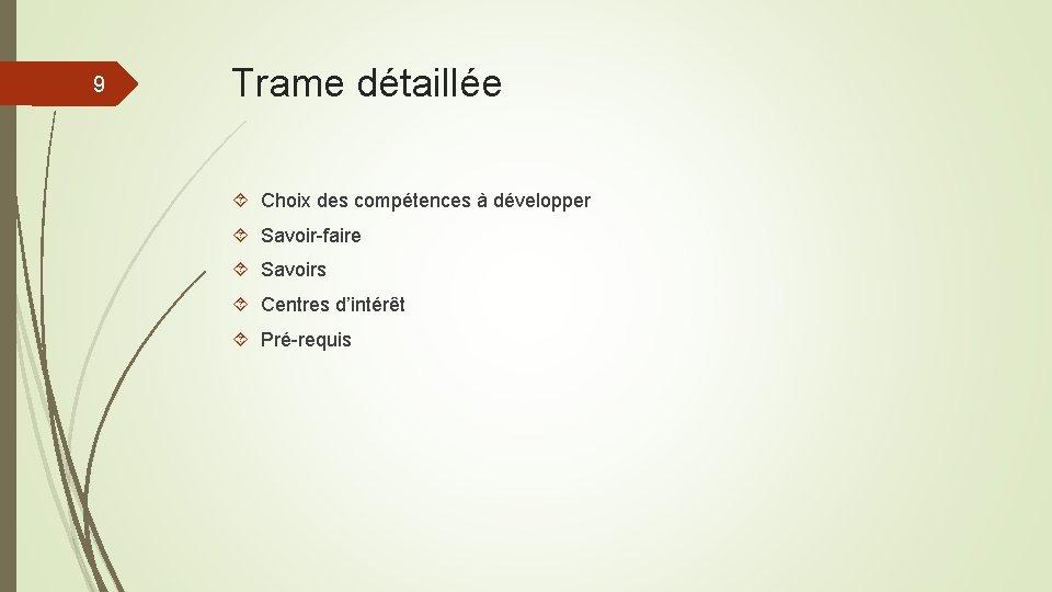 9 Trame détaillée Choix des compétences à développer Savoir-faire Savoirs Centres d'intérêt Pré-requis