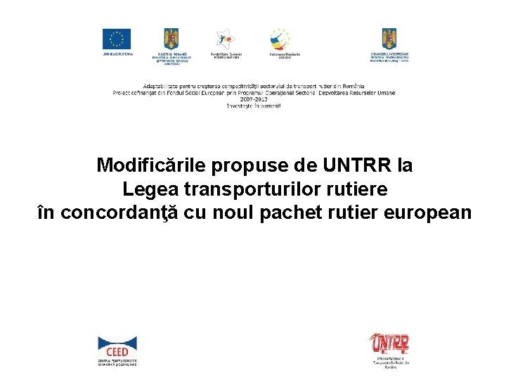 Modificările propuse de UNTRR la Legea transporturilor rutiere în concordanţă cu noul pachet rutier