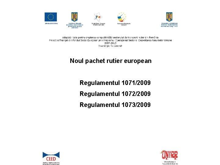 Noul pachet rutier european Regulamentul 1071/2009 Regulamentul 1072/2009 Regulamentul 1073/2009