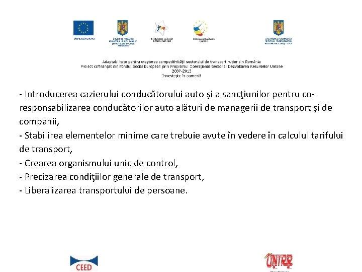 - Introducerea cazierului conducătorului auto şi a sancţiunilor pentru coresponsabilizarea conducătorilor auto alături de