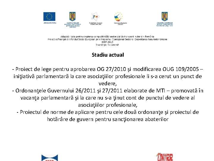 Stadiu actual - Proiect de lege pentru aprobarea OG 27/2010 şi modificarea OUG 109/2005