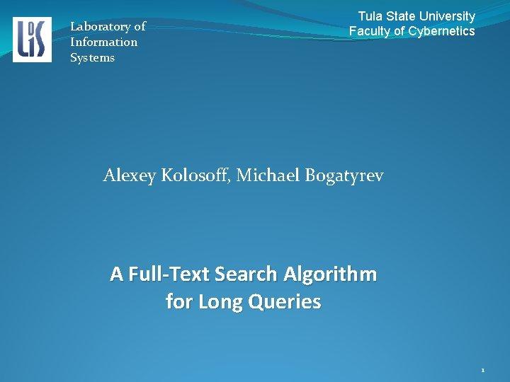 Laboratory of Information Systems Tula State University Faculty of Cybernetics Alexey Kolosoff, Michael Bogatyrev