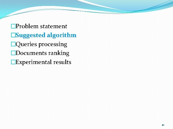 �Problem statement �Suggested algorithm �Queries processing �Documents ranking �Experimental results 10
