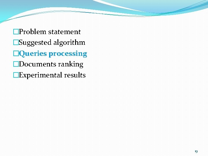 �Problem statement �Suggested algorithm �Queries processing �Documents ranking �Experimental results 13