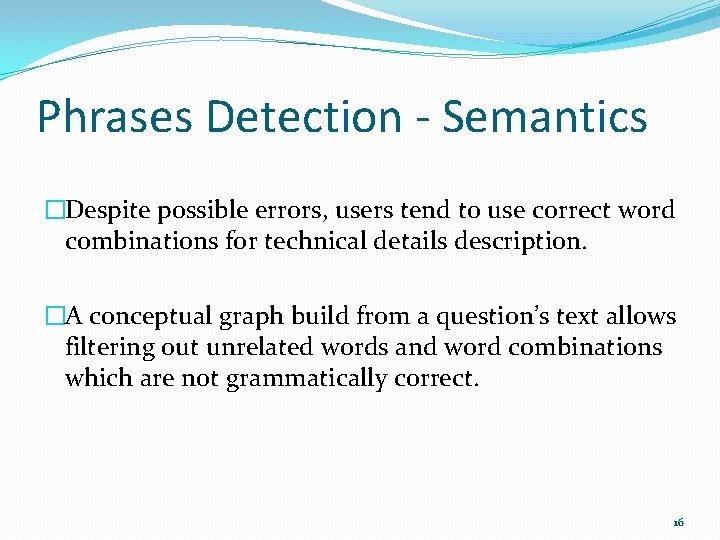 Phrases Detection - Semantics �Despite possible errors, users tend to use correct word combinations