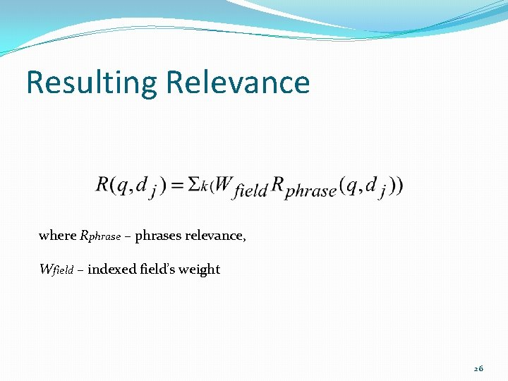 Resulting Relevance where Rphrase – phrases relevance, Wfield – indexed field's weight 26