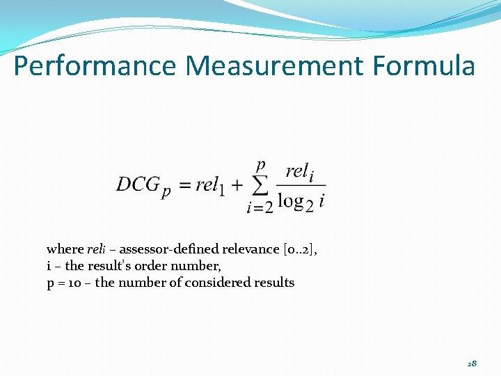 Performance Measurement Formula where reli – assessor-defined relevance [0. . 2], i – the
