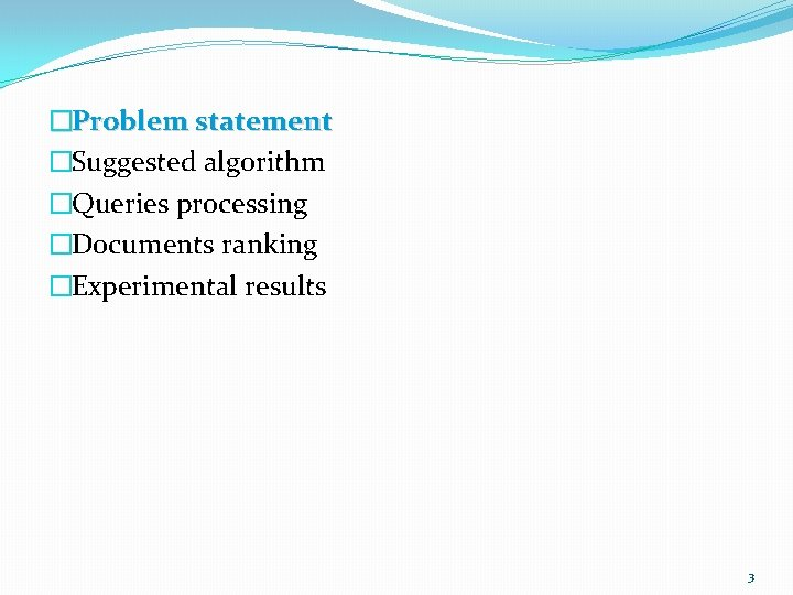 �Problem statement �Suggested algorithm �Queries processing �Documents ranking �Experimental results 3