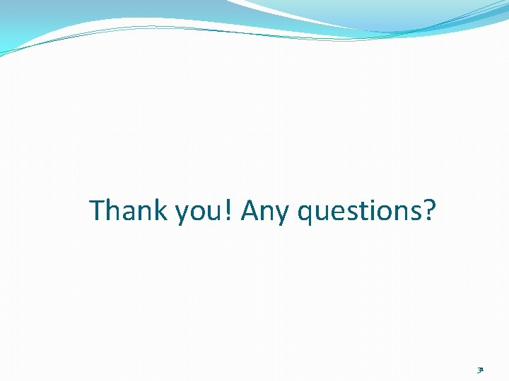 Thank you! Any questions? 31