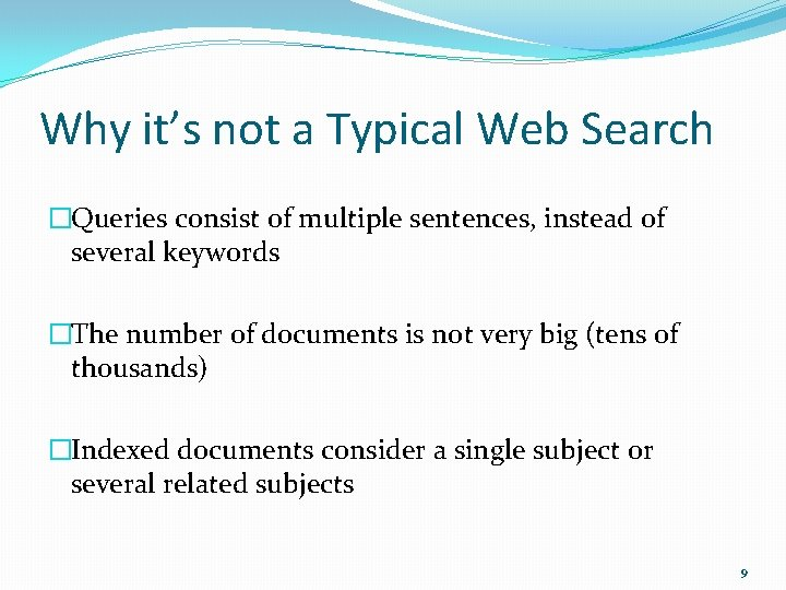Why it's not a Typical Web Search �Queries consist of multiple sentences, instead of
