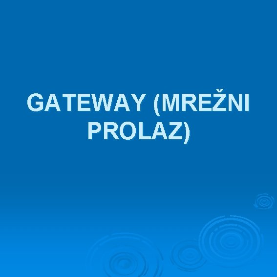 GATEWAY (MREŽNI PROLAZ)