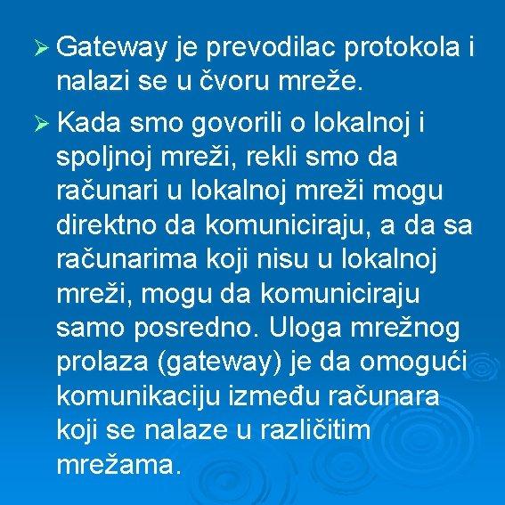 Ø Gateway je prevodilac protokola i nalazi se u čvoru mreže. Ø Kada smo