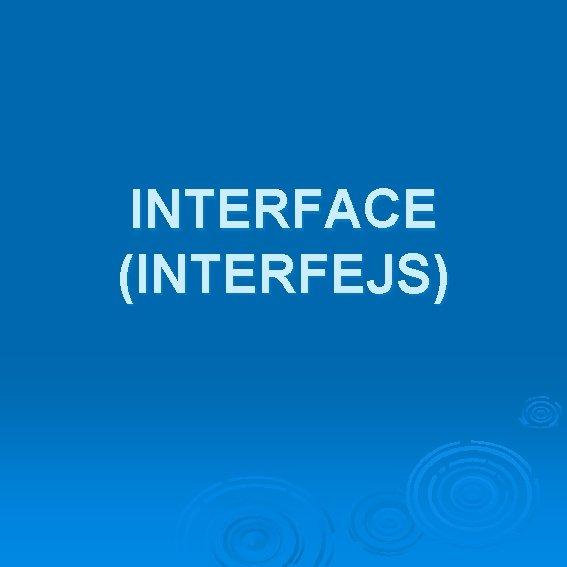 INTERFACE (INTERFEJS)