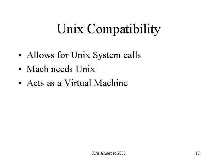 Unix Compatibility • Allows for Unix System calls • Mach needs Unix • Acts