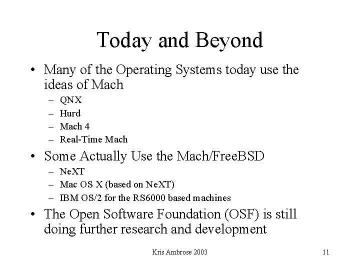 Today and Beyond • Many of the Operating Systems today use the ideas of