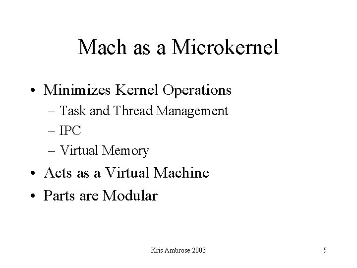 Mach as a Microkernel • Minimizes Kernel Operations – Task and Thread Management –