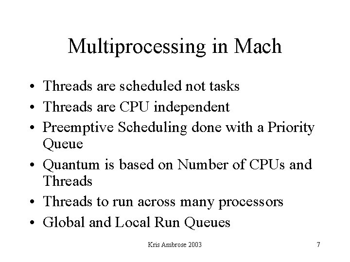 Multiprocessing in Mach • Threads are scheduled not tasks • Threads are CPU independent