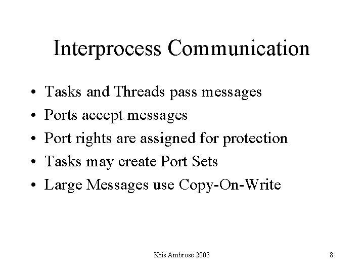 Interprocess Communication • • • Tasks and Threads pass messages Ports accept messages Port