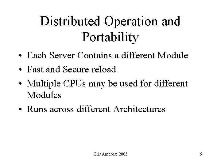 Distributed Operation and Portability • Each Server Contains a different Module • Fast and