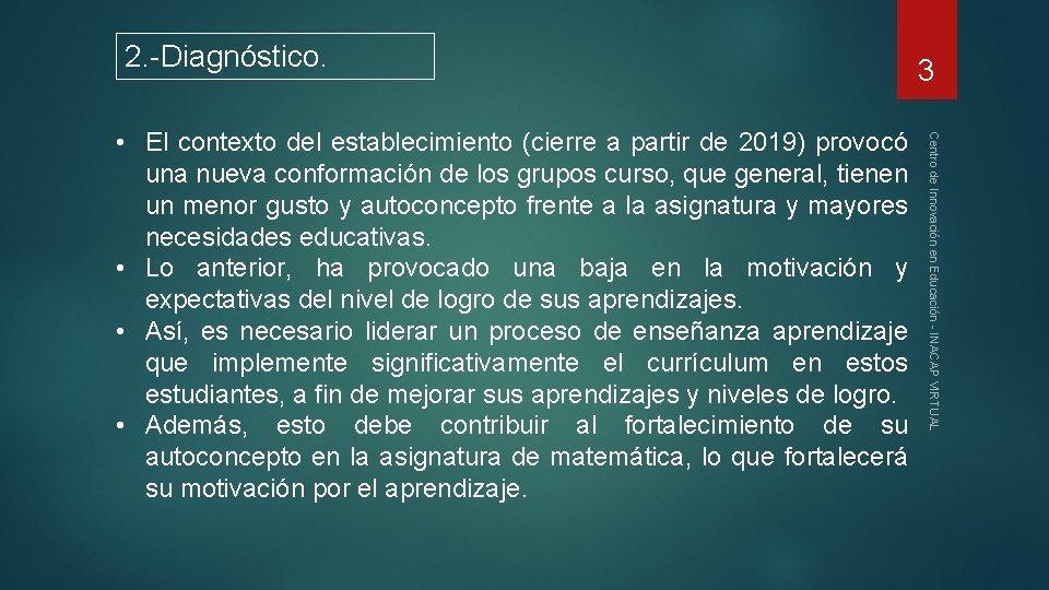 2. -Diagnóstico. Centro de Innovación en Educación - INACAP VIRTUAL • El contexto del