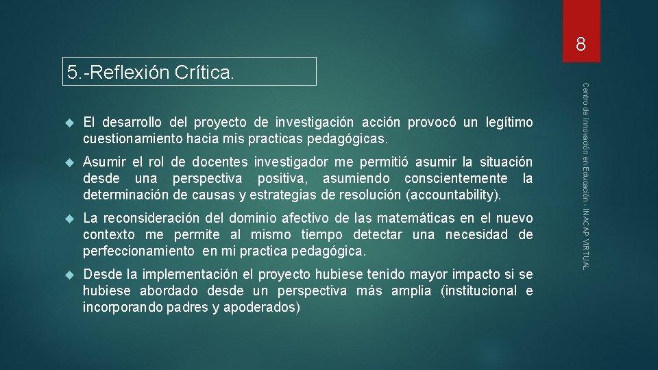 8 5. -Reflexión Crítica. El desarrollo del proyecto de investigación acción provocó un legítimo