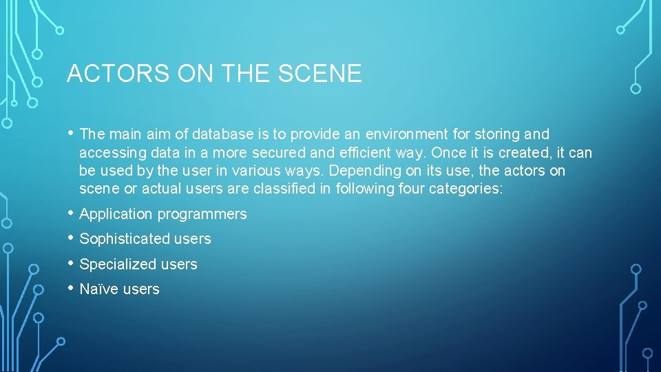 ACTORS ON THE SCENE • The main aim of database is to provide an