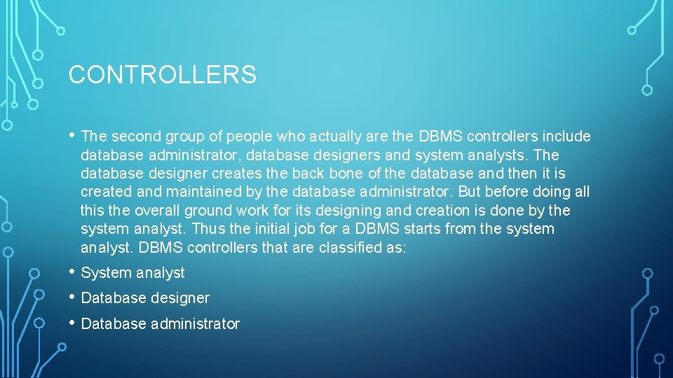 CONTROLLERS • The second group of people who actually are the DBMS controllers include