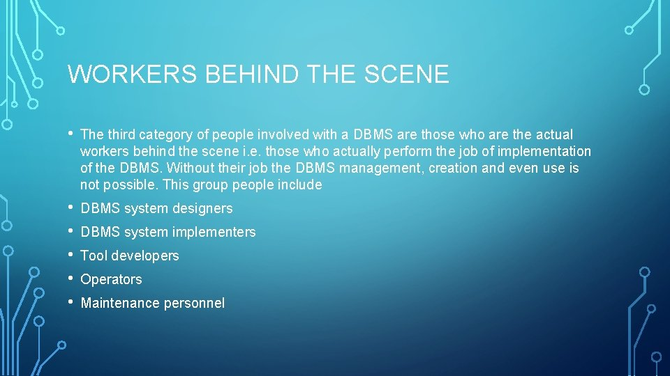 WORKERS BEHIND THE SCENE • The third category of people involved with a DBMS