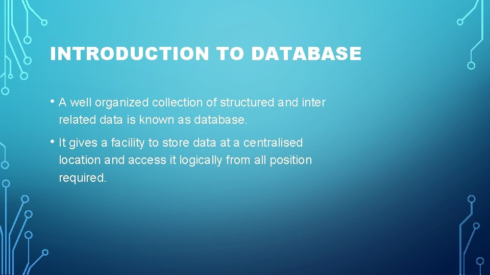 INTRODUCTION TO DATABASE • A well organized collection of structured and inter related data