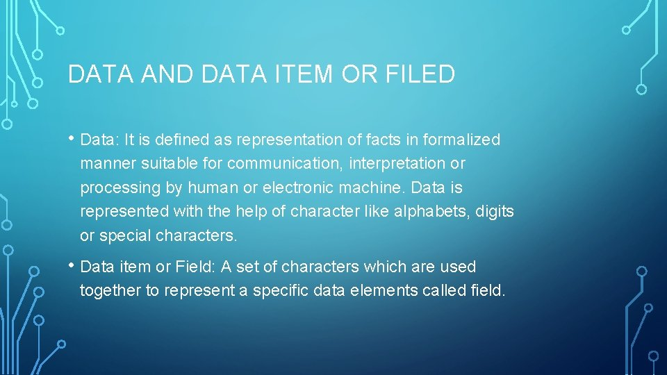 DATA AND DATA ITEM OR FILED • Data: It is defined as representation of