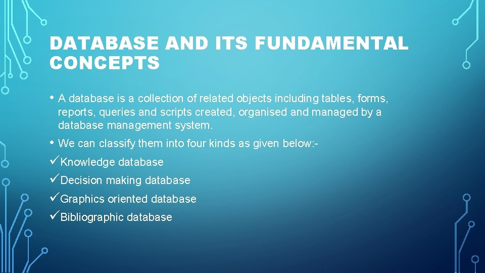 DATABASE AND ITS FUNDAMENTAL CONCEPTS • A database is a collection of related objects