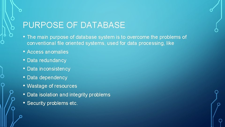 PURPOSE OF DATABASE • The main purpose of database system is to overcome the