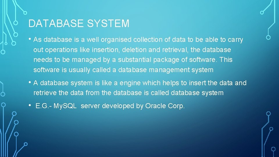 DATABASE SYSTEM • As database is a well organised collection of data to be