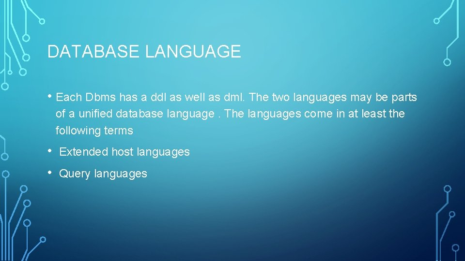 DATABASE LANGUAGE • Each Dbms has a ddl as well as dml. The two