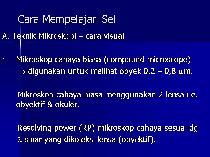 Cara Mempelajari Sel A. Teknik Mikroskopi cara visual 1. Mikroskop cahaya biasa (compound microscope)