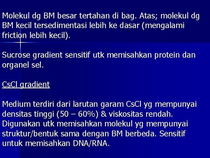 Molekul dg BM besar tertahan di bag. Atas; molekul dg BM kecil tersedimentasi lebih