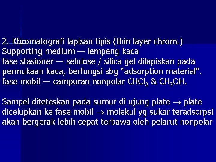 2. Khromatografi lapisan tipis (thin layer chrom. ) Supporting medium — lempeng kaca fase