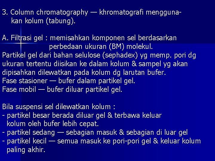 3. Column chromatography — khromatografi menggunakan kolum (tabung). A. Filtrasi gel : memisahkan komponen