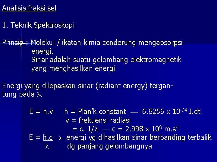 Analisis fraksi sel 1. Teknik Spektroskopi Prinsip : Molekul / ikatan kimia cenderung mengabsorpsi