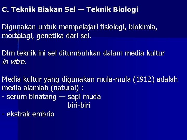 C. Teknik Biakan Sel — Teknik Biologi Digunakan untuk mempelajari fisiologi, biokimia, morfologi, genetika