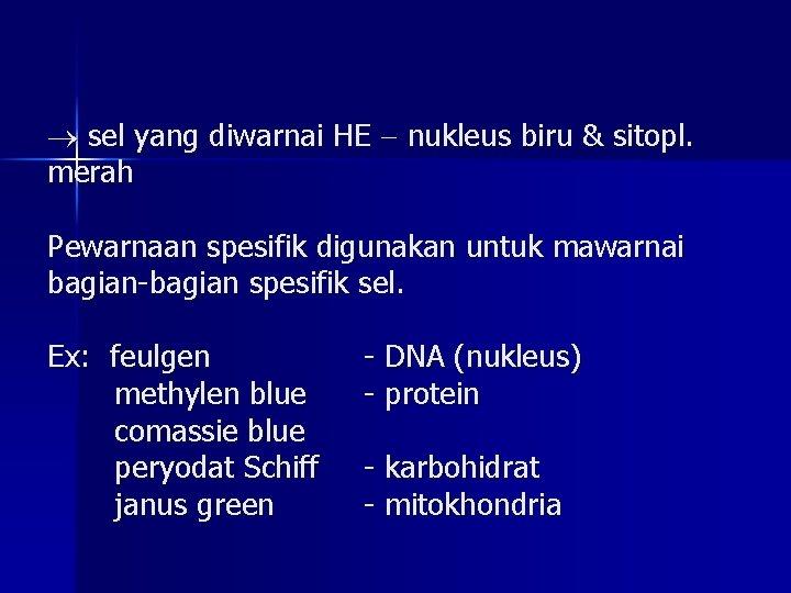 sel yang diwarnai HE nukleus biru & sitopl. merah Pewarnaan spesifik digunakan untuk