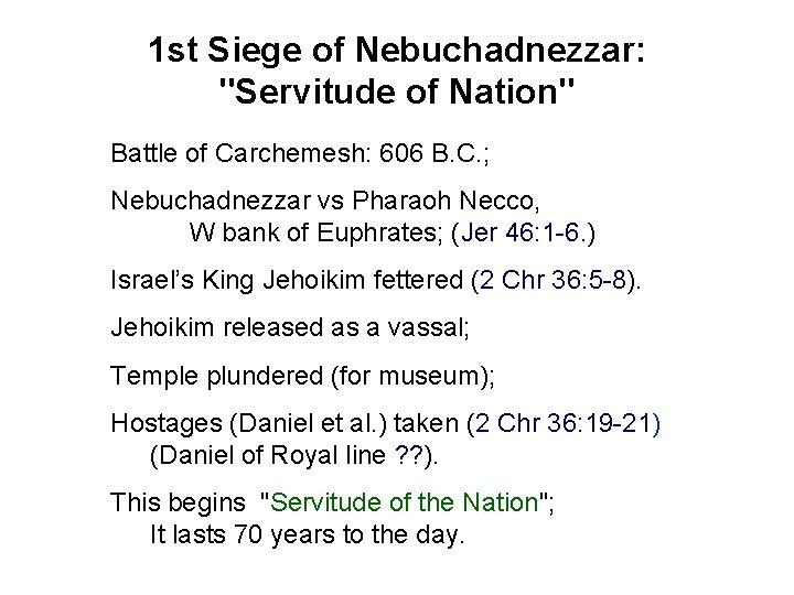 "1 st Siege of Nebuchadnezzar: ""Servitude of Nation"" Battle of Carchemesh: 606 B. C."