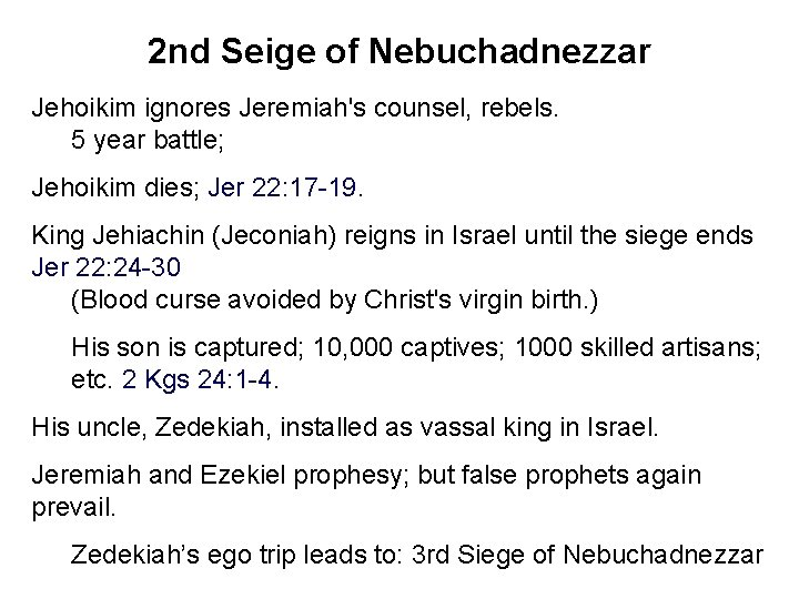 2 nd Seige of Nebuchadnezzar Jehoikim ignores Jeremiah's counsel, rebels. 5 year battle; Jehoikim