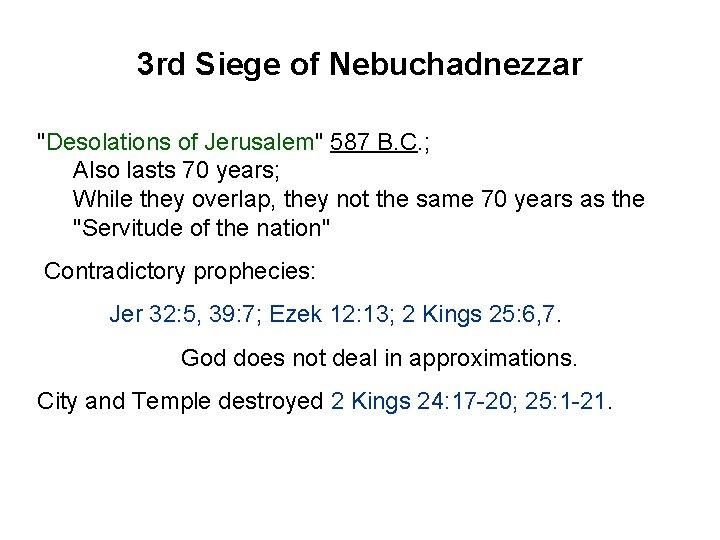 "3 rd Siege of Nebuchadnezzar ""Desolations of Jerusalem"" 587 B. C. ; Also lasts"